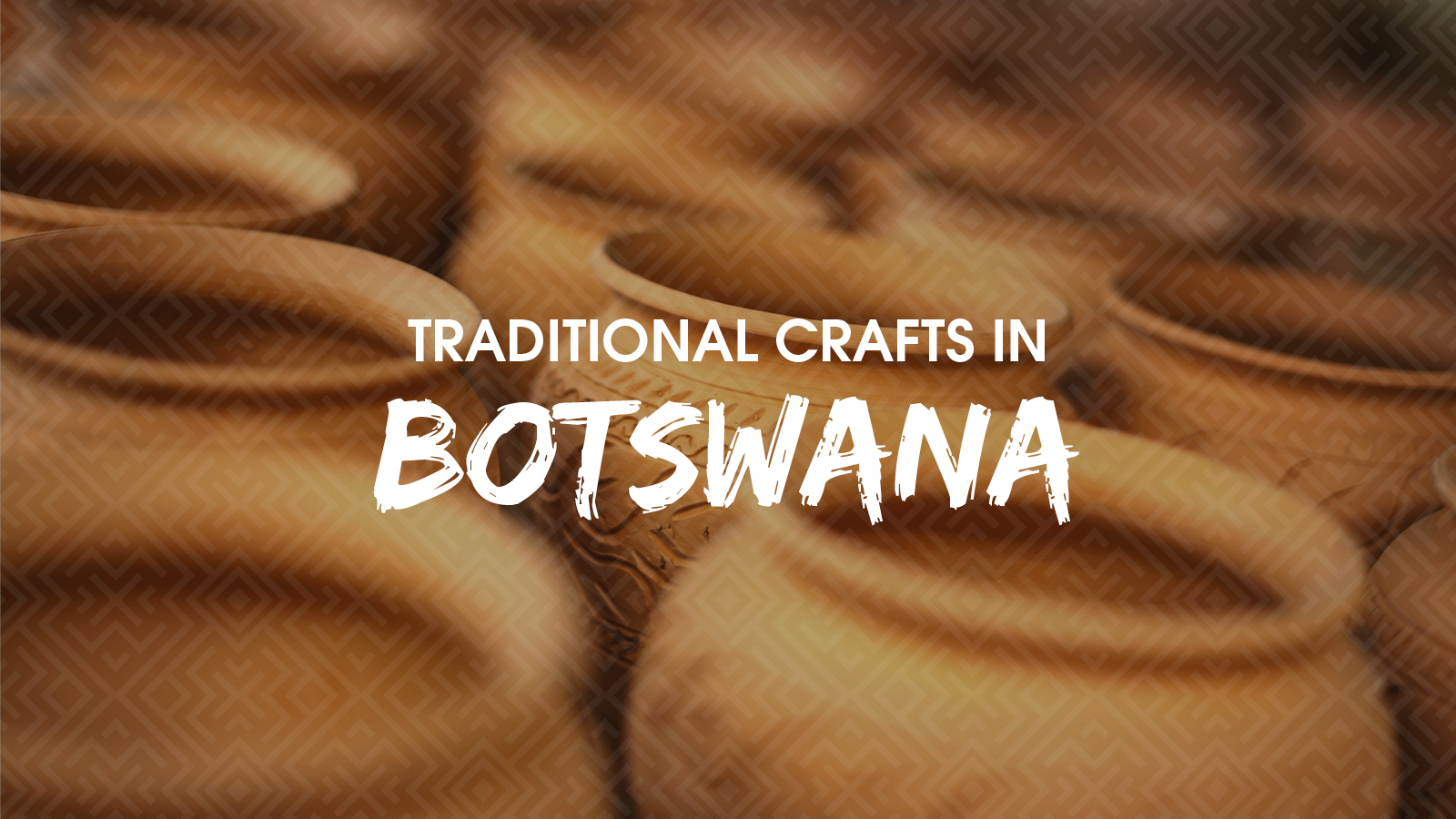 Traditional crafts in Botswana - Pottery and wooden crafts_blog image